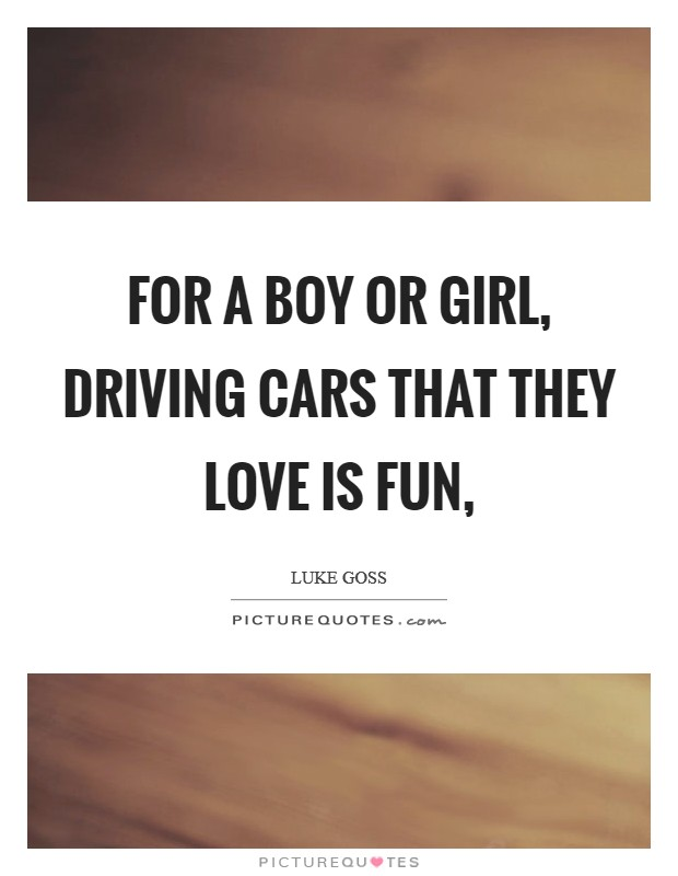 For a boy or girl, driving cars that they love is fun, Picture Quote #1