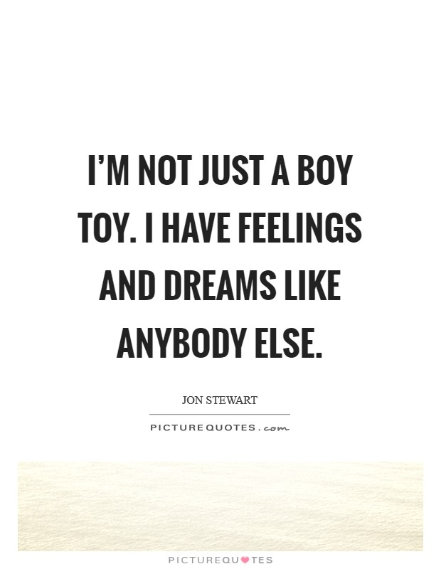 I'm not just a boy toy. I have feelings and dreams like anybody else Picture Quote #1
