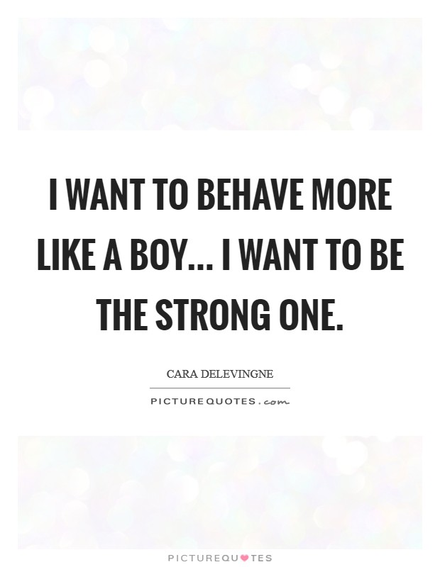 I want to behave more like a boy... I want to be the strong one. Picture Quote #1
