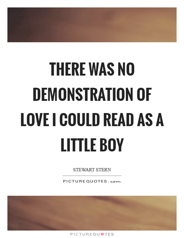 There was no demonstration of love I could read as a little boy Picture Quote #1