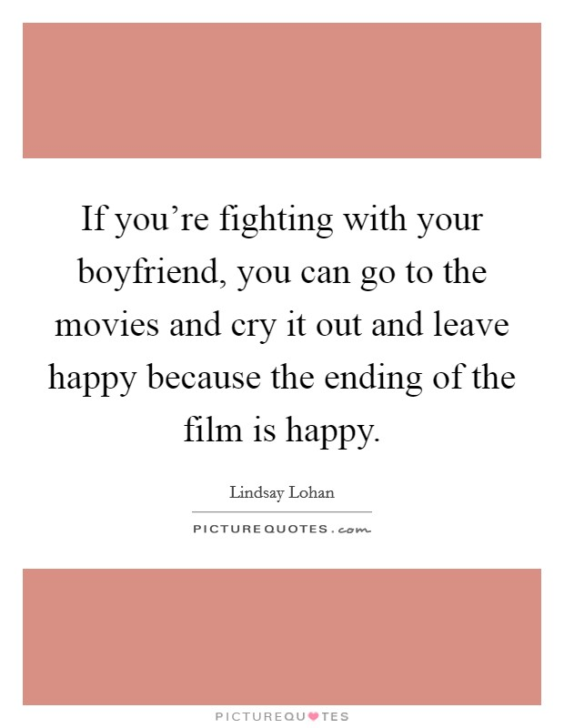 if you re fighting your boyfriend you can go to the movies