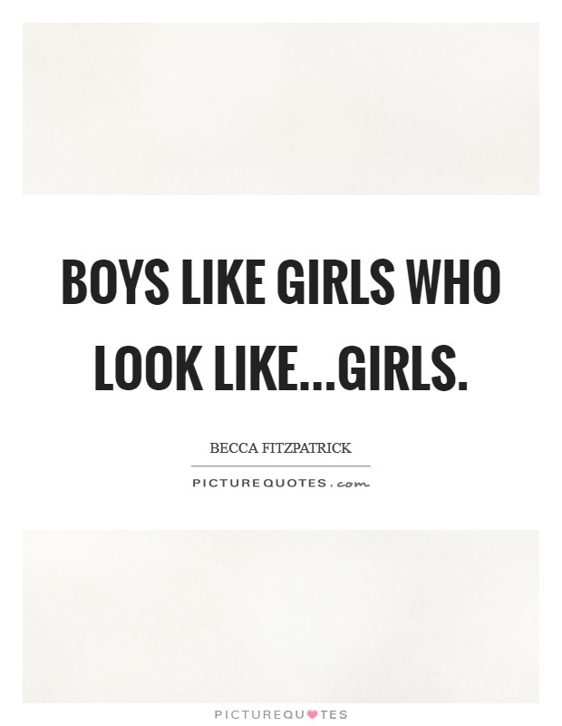 Boys like girls who look like...girls | Picture Quotes