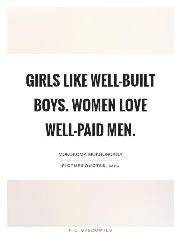 Girls like well-built boys. Women love well-paid men. Picture Quote #1