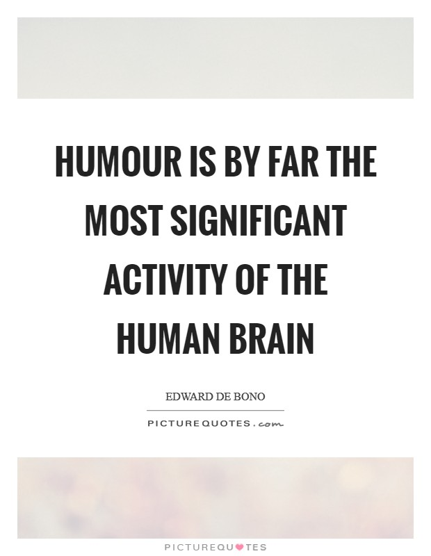 Humour is by far the most significant activity of the human brain Picture Quote #1