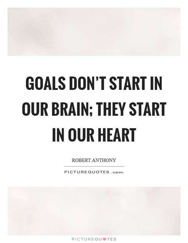 goals-dont-start-in-our-brain-they-start-in-our-heart-quote-1.jpg