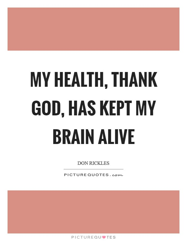 My health, thank God, has kept my brain alive Picture Quote #1