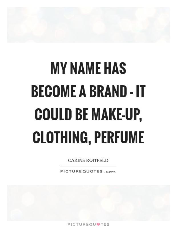 My name has become a brand - it could be make-up, clothing, perfume Picture Quote #1