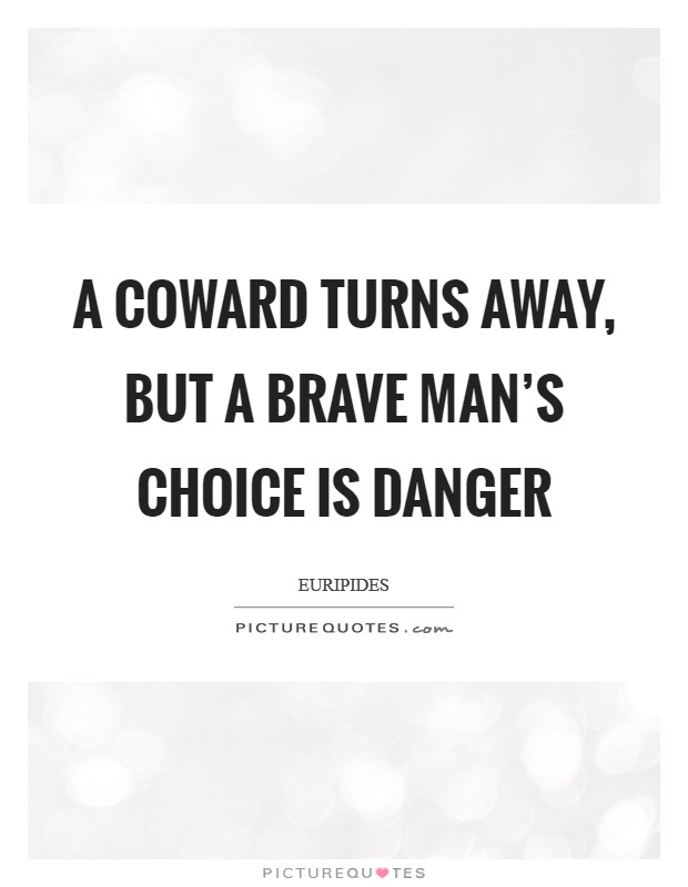 A coward turns away, but a brave man's choice is danger Picture Quote #1