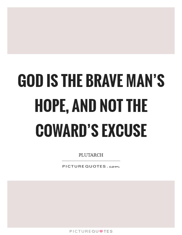 God is the brave man's hope, and not the coward's excuse Picture Quote #1