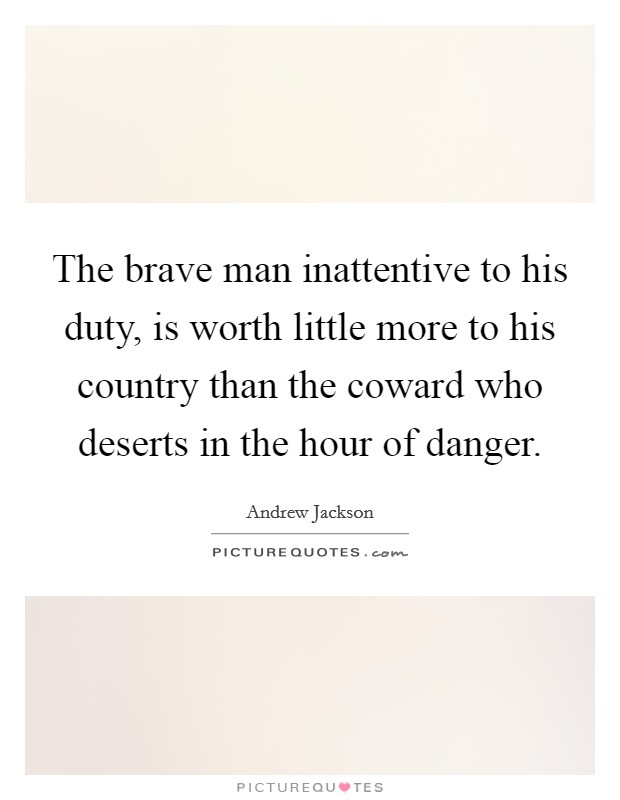 The brave man inattentive to his duty, is worth little more to his country than the coward who deserts in the hour of danger Picture Quote #1