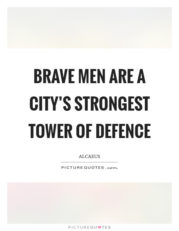 Brave men are a city's strongest tower of defence Picture Quote #1