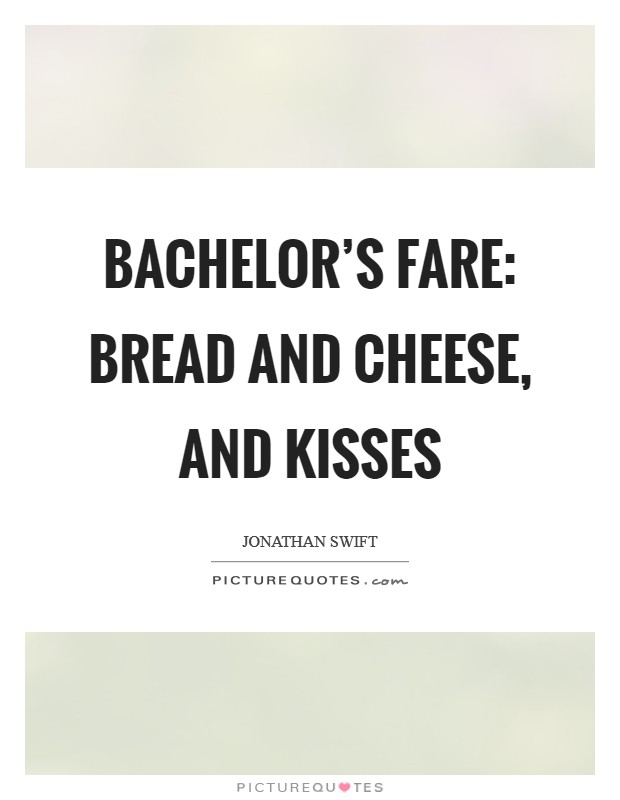 Bachelor's fare: bread and cheese, and kisses Picture Quote #1