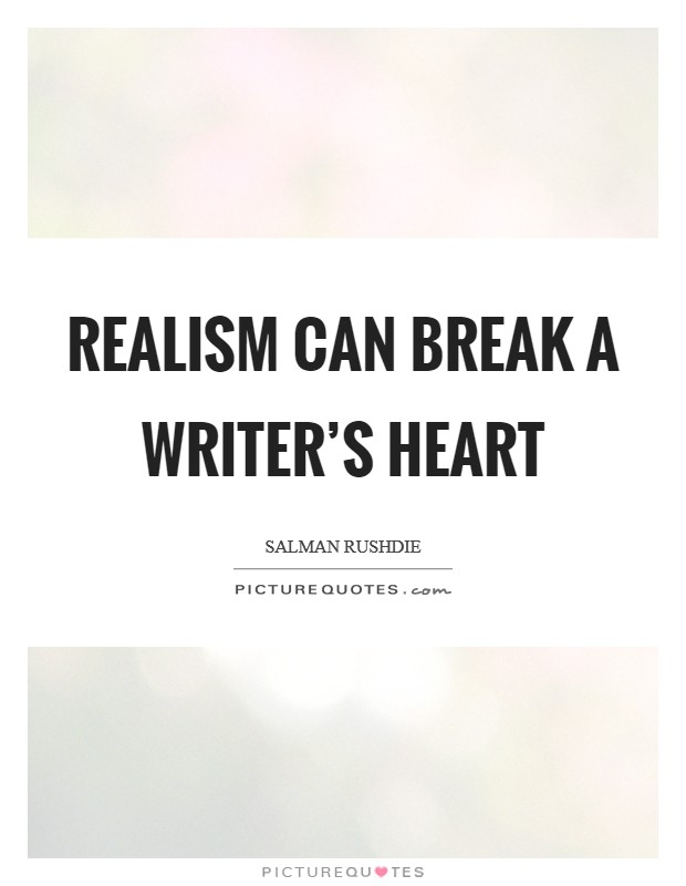 Realism can break a writer's heart Picture Quote #1