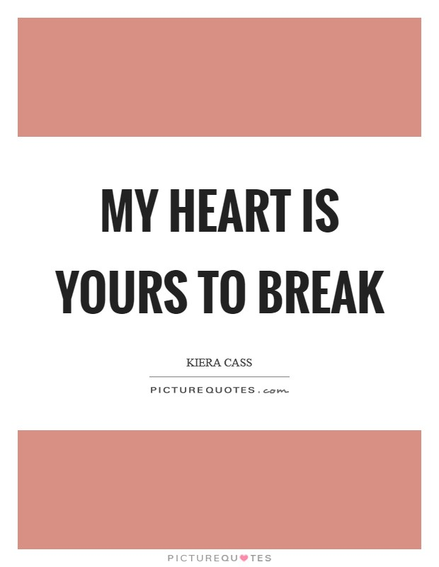 My heart is yours to break Picture Quote #1