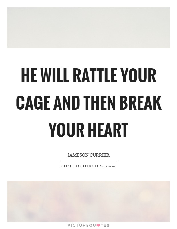 He will rattle your cage and then break your heart Picture Quote #1