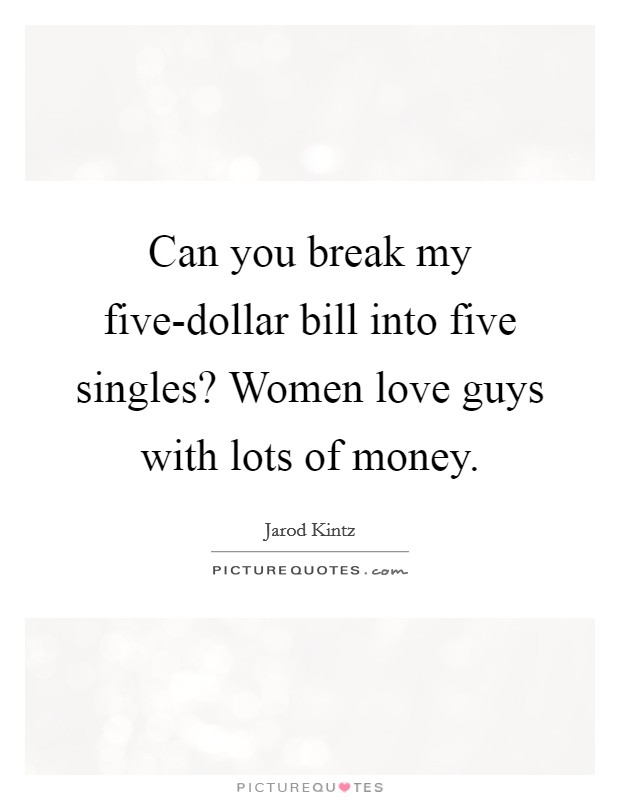 money single guys Your money columns & blogs heard on the the earning power of young single women has surpassed that of their male peers in metropolitan areas wsj membership.