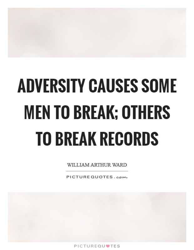 Adversity causes some men to break; others to break records Picture Quote #1