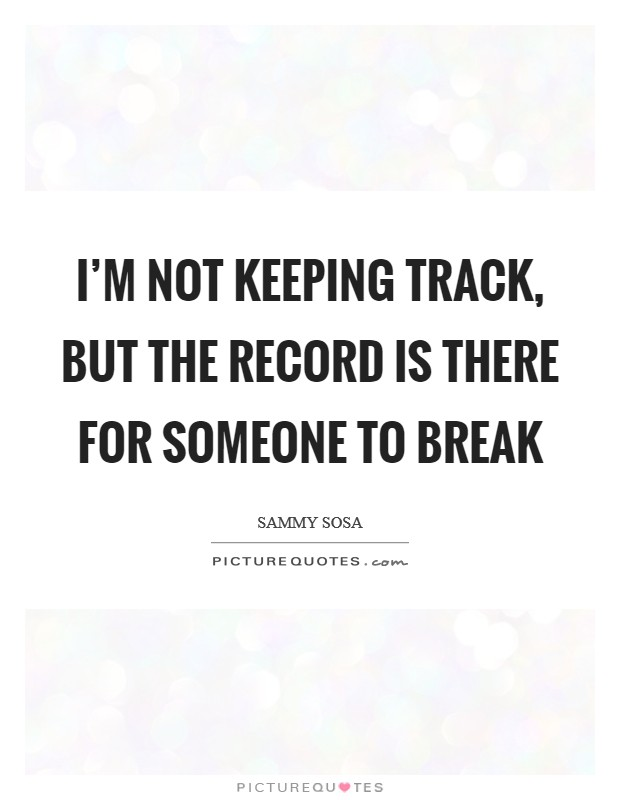I'm not keeping track, but the record is there for someone to break Picture Quote #1