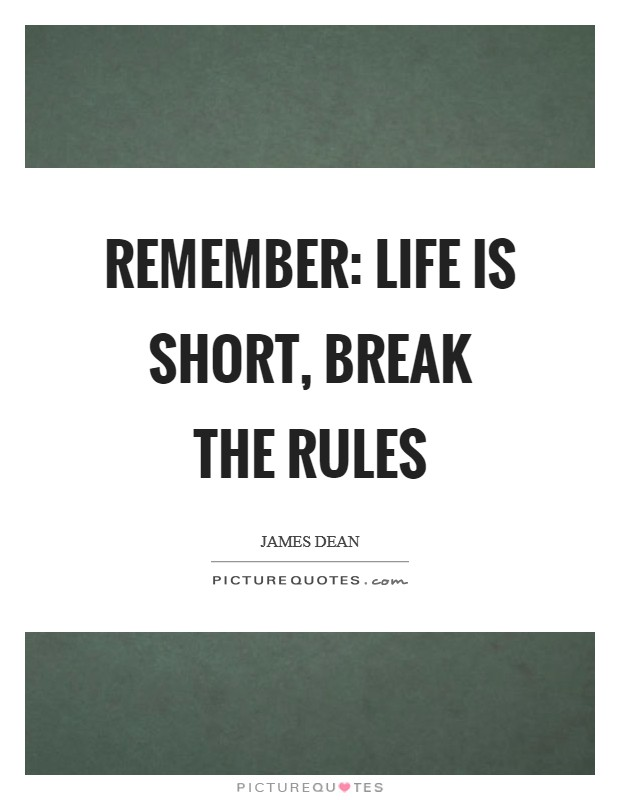Remember: Life is short, break the rules Picture Quote #1