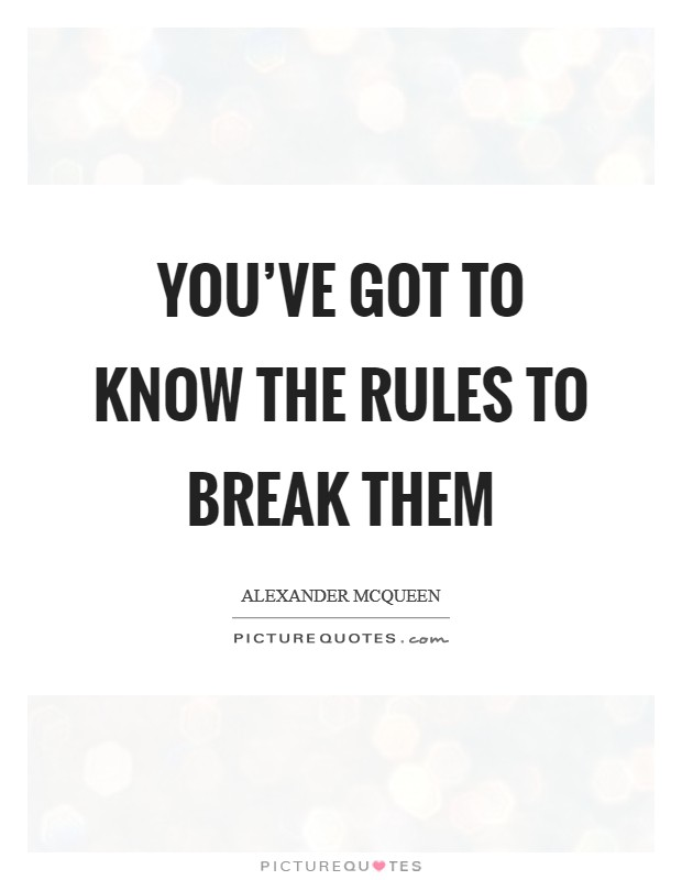 You've got to know the rules to break them Picture Quote #1