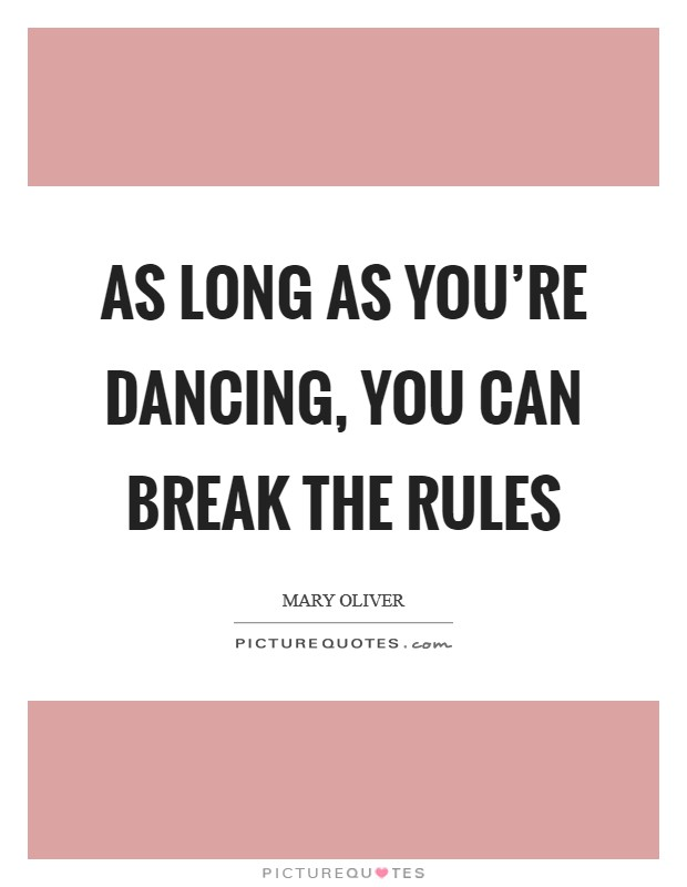 As long as you're dancing, you can break the rules Picture Quote #1