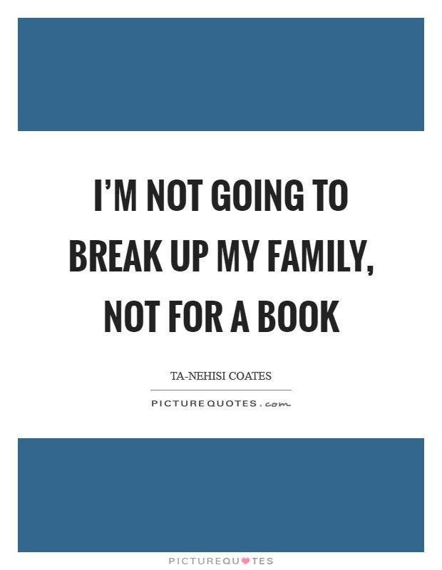 I'm not going to break up my family, not for a book Picture Quote #1