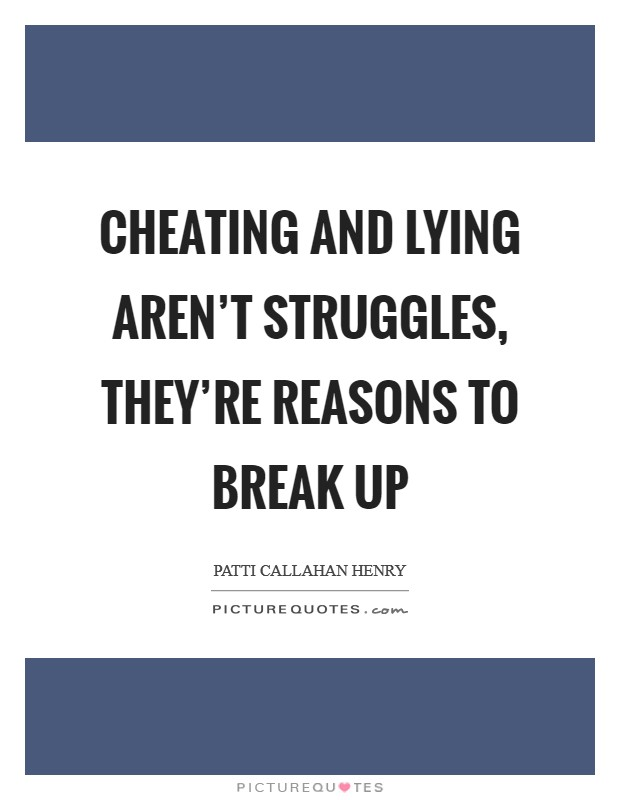Cheating and lying aren't struggles, they're reasons to break up Picture Quote #1