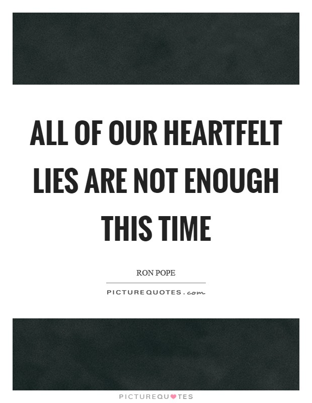 All of our heartfelt lies Are not enough this time Picture Quote #1