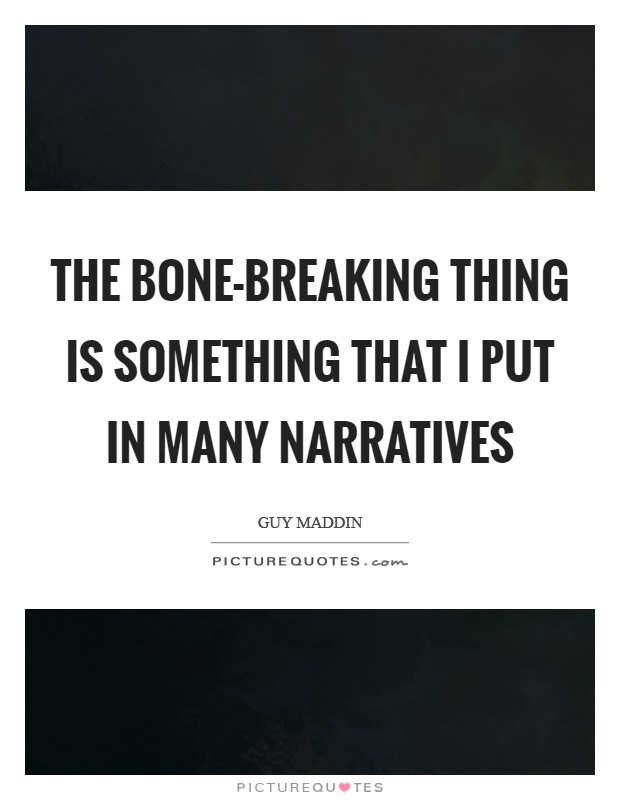 The bone-breaking thing is something that I put in many narratives Picture Quote #1