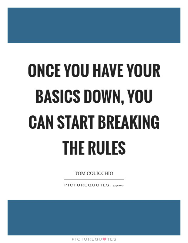 Once you have your basics down, you can start breaking the rules Picture Quote #1