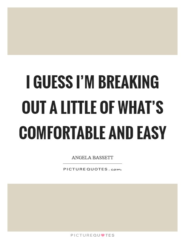 I guess I'm breaking out a little of what's comfortable and easy Picture Quote #1