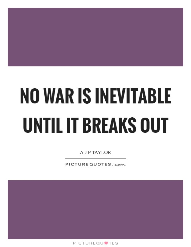 No war is inevitable until it breaks out Picture Quote #1