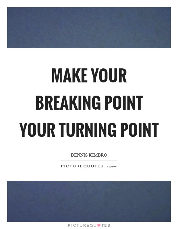 Make your breaking point your turning point Picture Quote #1