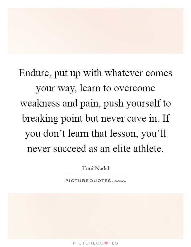 Endure, Put Up With Whatever Comes Your Way, Learn To