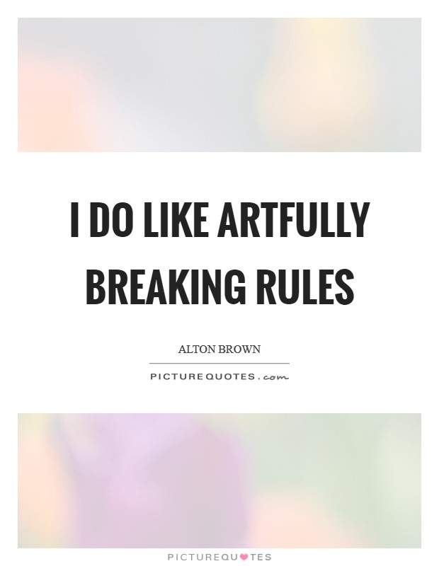 I do like artfully breaking rules Picture Quote #1