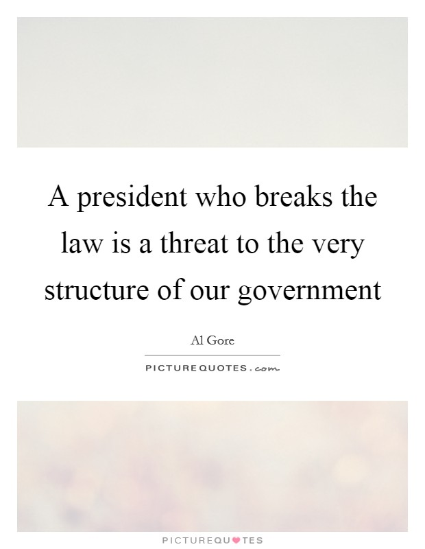 A president who breaks the law is a threat to the very structure of our government Picture Quote #1