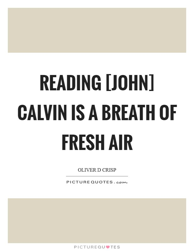 Reading [John] Calvin is a breath of fresh air Picture Quote #1