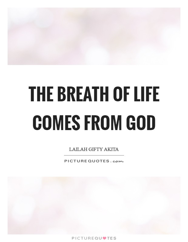 The breath of life comes from God Picture Quote #1