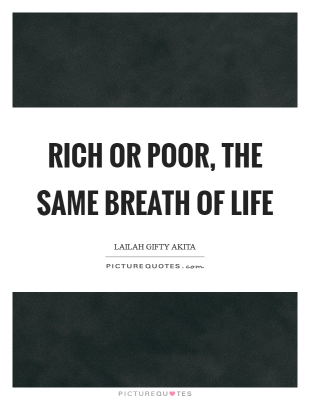 Rich Or Poor, The Same Breath Of Life Picture Quote #1