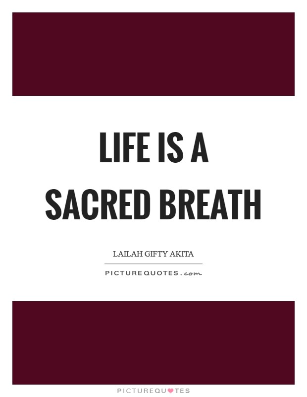 Life is a sacred breath Picture Quote #1