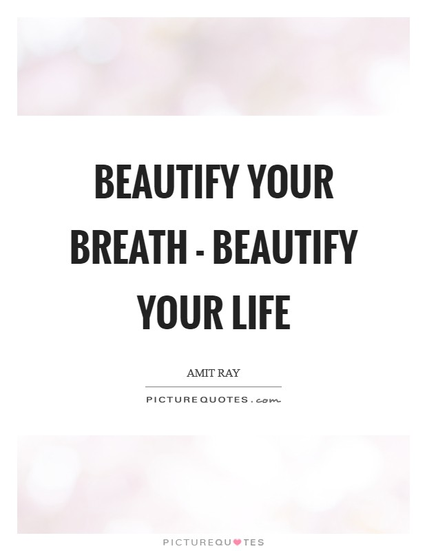Beautify your breath - beautify your life Picture Quote #1