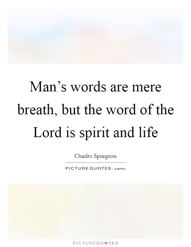 Man's words are mere breath, but the word of the Lord is spirit and life Picture Quote #1