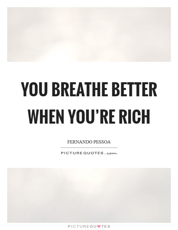 You breathe better when you're rich Picture Quote #1