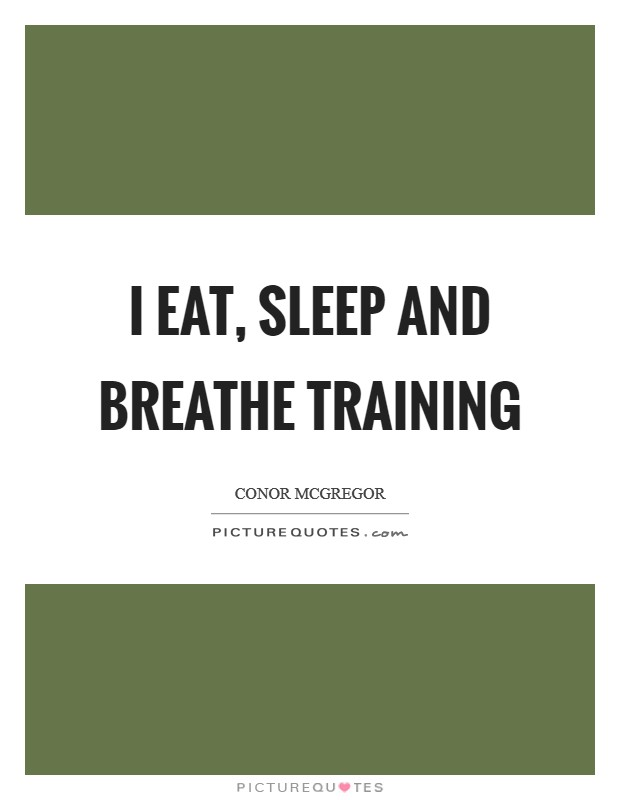I eat, sleep and breathe training Picture Quote #1