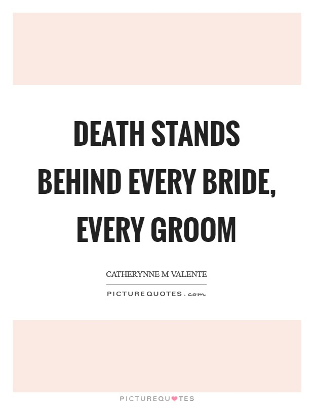 Death stands behind every bride, every groom Picture Quote #1