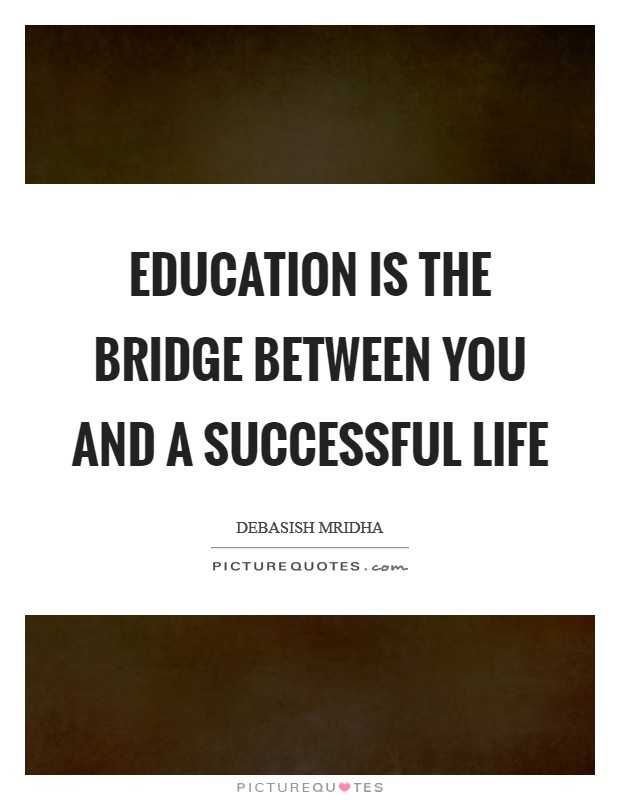 Education is the bridge between you and a successful life Picture Quote #1