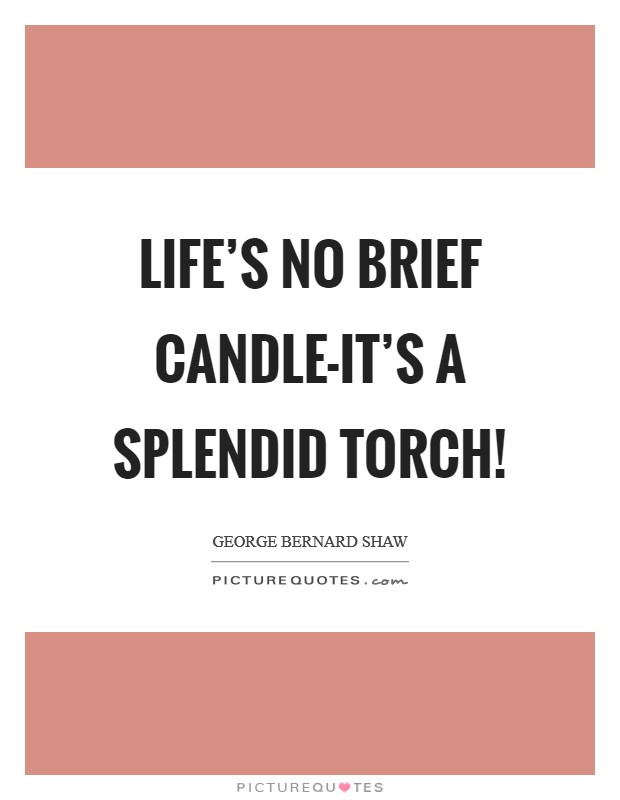 Life's no brief candle-it's a splendid torch! Picture Quote #1