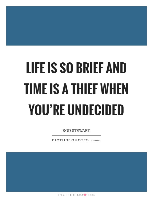 Life is so brief and time is a thief when you're undecided Picture Quote #1