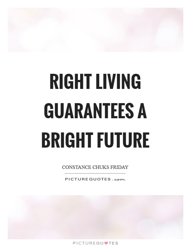 RIGHT living guarantees a BRIGHT future Picture Quote #1