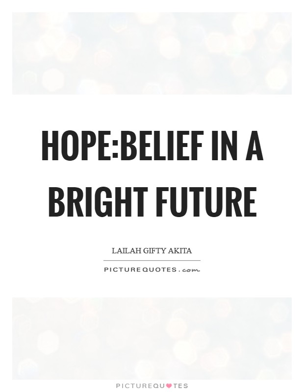 Hope:Belief in a bright future Picture Quote #1